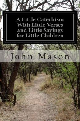 A Little Catechism with Little Verses and Little Sayings for Little Children