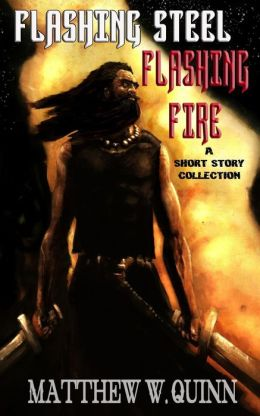 Flashing Steel, Flashing Fire: A Short Story Collection