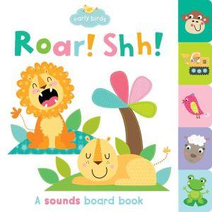 Roar! Shh!