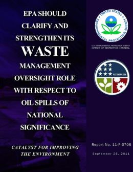EPA Should Clarify and Strengthen Its Waste Management Oversight Role with Respect to Oil Spills of National Significance