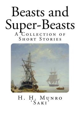 Beasts and Super-Beasts: A Collection of Short Stories