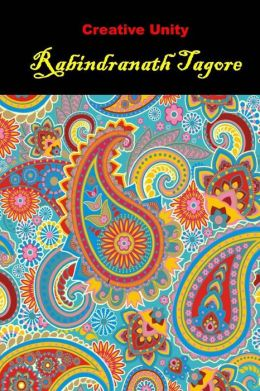 Creative Unity: (Rabindranath Tagore Masterpiece Collection)
