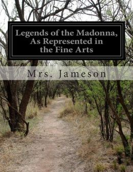 Legends of the Madonna, as Represented in the Fine Arts