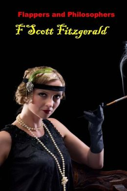 Flappers and Philosophers: (F Scott Fitzgerald Masterpiece Collection)
