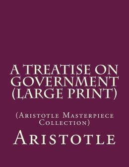 A Treatise on Government: (Aristotle Masterpiece Collection)