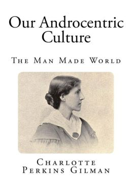 Our Androcentric Culture: The Man Made World