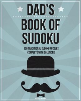 Dad's Book of Sudoku: 200 Traditional Sudoku Puzzles in Easy, Medium & Hard