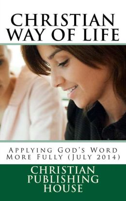 CHRISTIAN WAY OF LIFE Applying God's Word More Fully (July 2014)