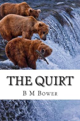 The Quirt: (B M Bower Masterpiece Collection)