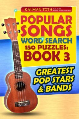 Popular Songs Word Search 150 Puzzles: Book 3: Greatest Pop Stars & Bands
