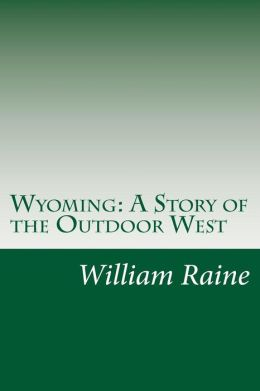 Wyoming: A Story of the Outdoor West