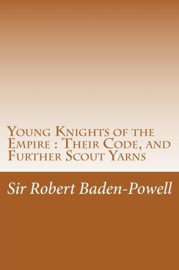 Young Knights of the Empire: Their Code, and Further Scout Yarns