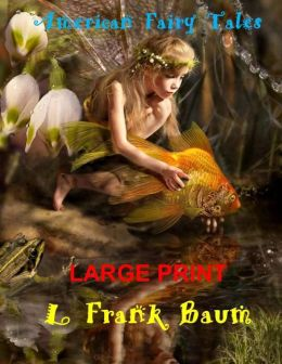 American Fairy Tales (Large Print): (L Frank Baum Masterpiece Collection)