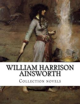 William Harrison Ainsworth, Collection Novels