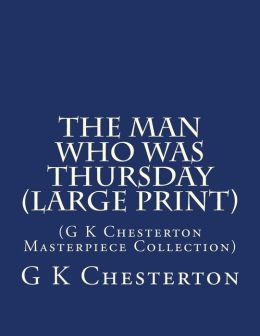 The Man Who Was Thursday (Large Print): (G K Chesterton Masterpiece Collection)