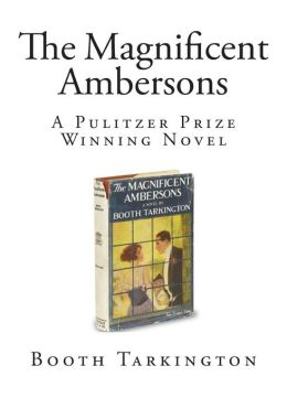 The Magnificent Ambersons: A Pulitzer Prize Winning Novel