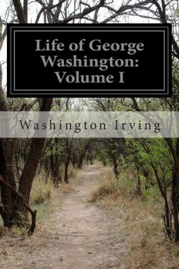 Life of George Washington: Volume I