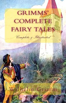 Grimms' Complete Fairy Tales: (Complete & Illustrated)