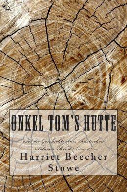 Onkel Tom's Hutte: Oder Die Geschichte Eines Christlichen Sklaven. Band 1 (Von 3)