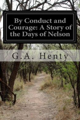 By Conduct and Courage: A Story of the Days of Nelson