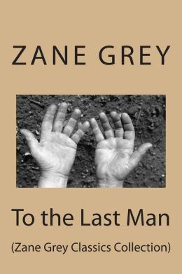 To the Last Man: (Zane Grey Classics Collection)