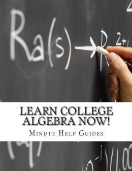 Learn College Algebra Now!