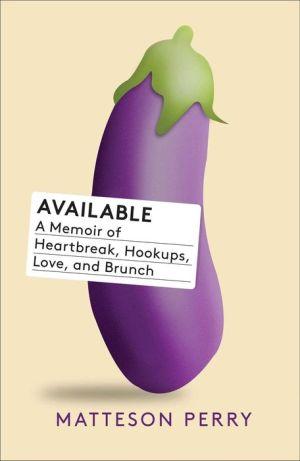 Available: A Memoir of Heartbreak, Hookups, Love and Brunch