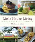 Book Cover Image. Title: Little House Living:  The Make-Your-Own Guide to a Frugal, Simple, and Self-Sufficient Life, Author: Merissa Alink