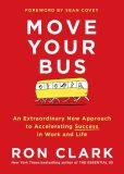 Book Cover Image. Title: Move Your Bus:  An Extraordinary New Approach to Accelerating Success in Work and Life, Author: Ron Clark