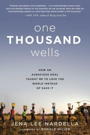 One Thousand Wells: How an Audacious Goal Taught Me to Love the World Instead of Save It