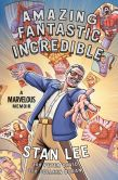 Book Cover Image. Title: Amazing Fantastic Incredible:  A Marvelous Memoir, Author: Stan Lee