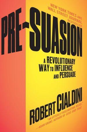 Book Pre-Suasion: A Revolutionary Way to Influence and Persuade