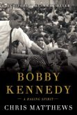 Book Cover Image. Title: Bobby Kennedy:  A Raging Spirit, Author: Chris Matthews