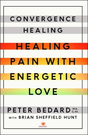 Convergence Healing: Healing Pain with Energetic Love