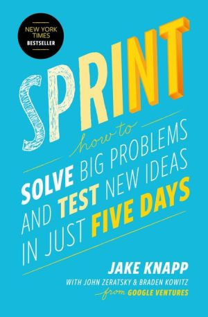 Sprint: How to Solve Big Problems and Test New Ideas in Just 5 Days