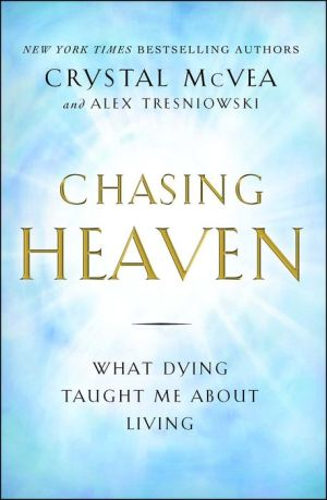 Chasing Heaven: What Dying Taught Me about Living