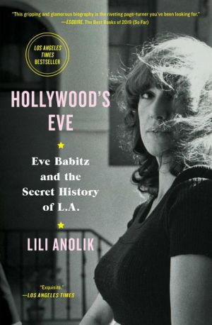Book Hollywood's Eve: Eve Babitz and the Secret History of L.A.