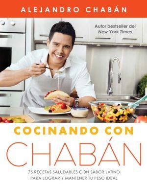 Book Cocinando con Chaban: 75 recetas saludables con sabor latino para lograr y mantener tu peso ideal