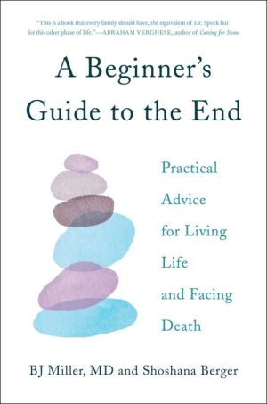 Book A Beginner's Guide to the End: Practical Advice for Living Life and Facing Death