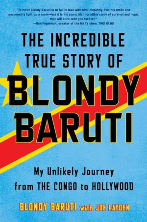 The Incredible True Story of Blondy Baruti: My Unlikely Journey from the Congo to Hollywood