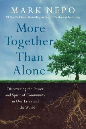 More Together Than Alone: Discovering the Power and Spirit of Community in Our Lives and in the World