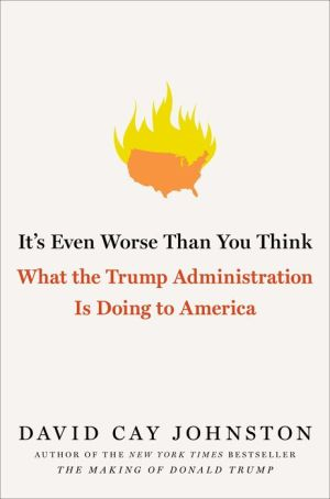 Book It's Even Worse Than You Think: What the Trump Administration Is Doing to America