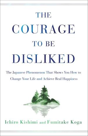 Book The Courage to Be Disliked: The Japanese Phenomenon That Shows You How to Change Your Life and Achieve Real Happiness