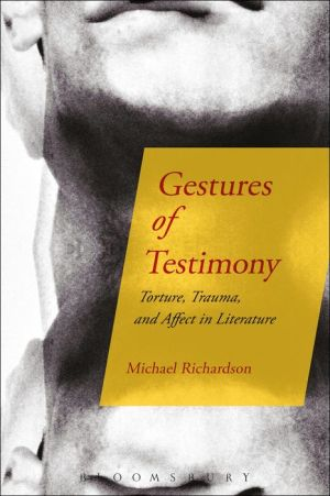 Gestures of Testimony: Torture, Trauma, and Affect in Literature