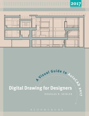 Digital Drawing for Designers: A Visual Guide to AutoCAD 2017