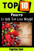 Book Cover Image. Title: Top 10 Fruits To Help You Lose Weight, Author: TopTen Tori