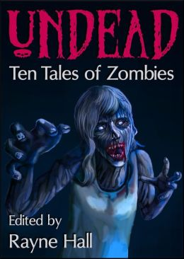 Undead: Ten Tales of Zombies (Ten Tales Fantasy & Horror Stories)