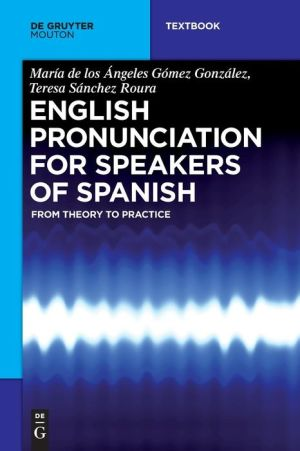 English Pronunciation for Speakers of Spanish: From Theory to Practice