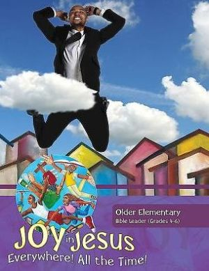 Vacation Bible School (VBS) 2016 Joy in Jesus Older Elementary Bible Leader (Grades 4-6): Everywhere! All the Time!