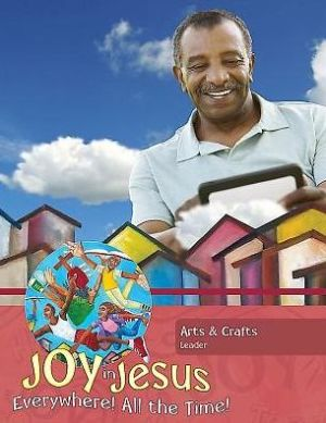 Vacation Bible School (VBS) 2016 Joy in Jesus Arts and Crafts Leader: Everywhere! All the Time!